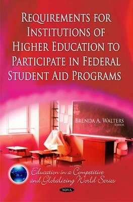 Requirements for Institutions of Higher Education to Participate in Federal Student Aid Programs By Hermal, Kevin J. (EDT)