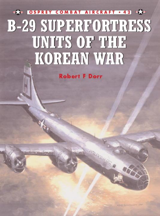 B-29 Superfortress Units of Korean By Dorr, Robert F.